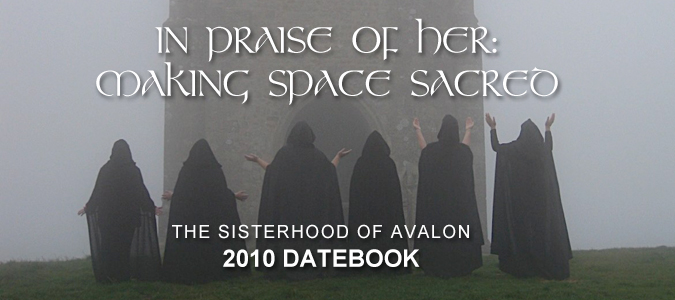 In Praise of Her: Making Space Sacred - The Sisterhood of Avalon 2010 Datebook